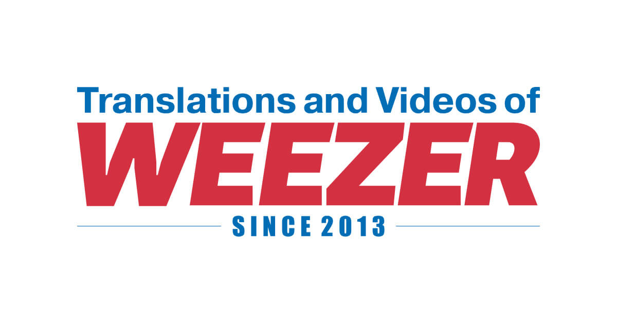 Translations and Videos of WEEZER